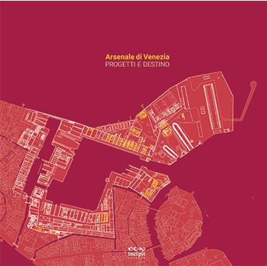 Arsenale di Venezia. Progetto e destino